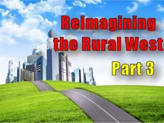 Agenda 21/2030: Reimagining the Rural West – part 3